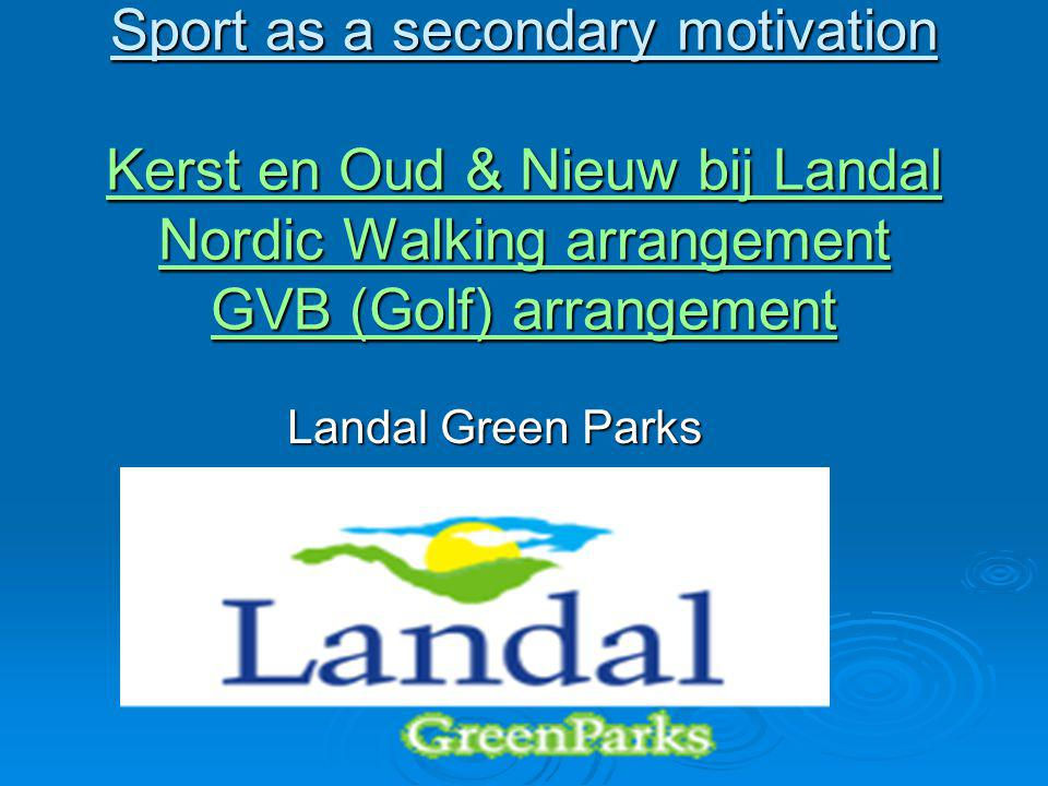 Sport as a secondary motivation Kerst en Oud & Nieuw bij Landal Nordic Walking arrangement GVB (Golf) arrangement
