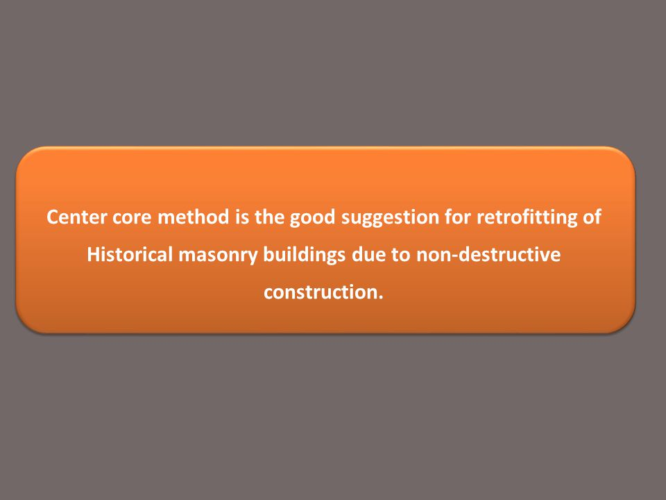 Center core method is the good suggestion for retrofitting of Historical masonry buildings due to non-destructive construction.