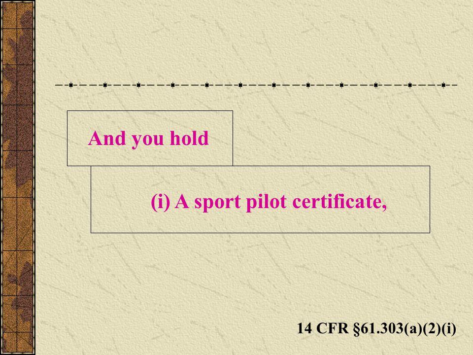 (i) A sport pilot certificate,