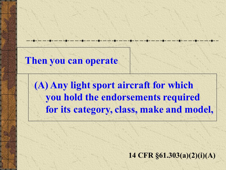 Any light sport aircraft for which you hold the endorsements required