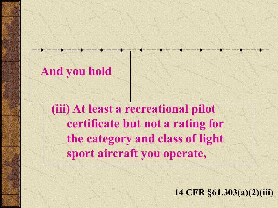 (iii) At least a recreational pilot certificate but not a rating for
