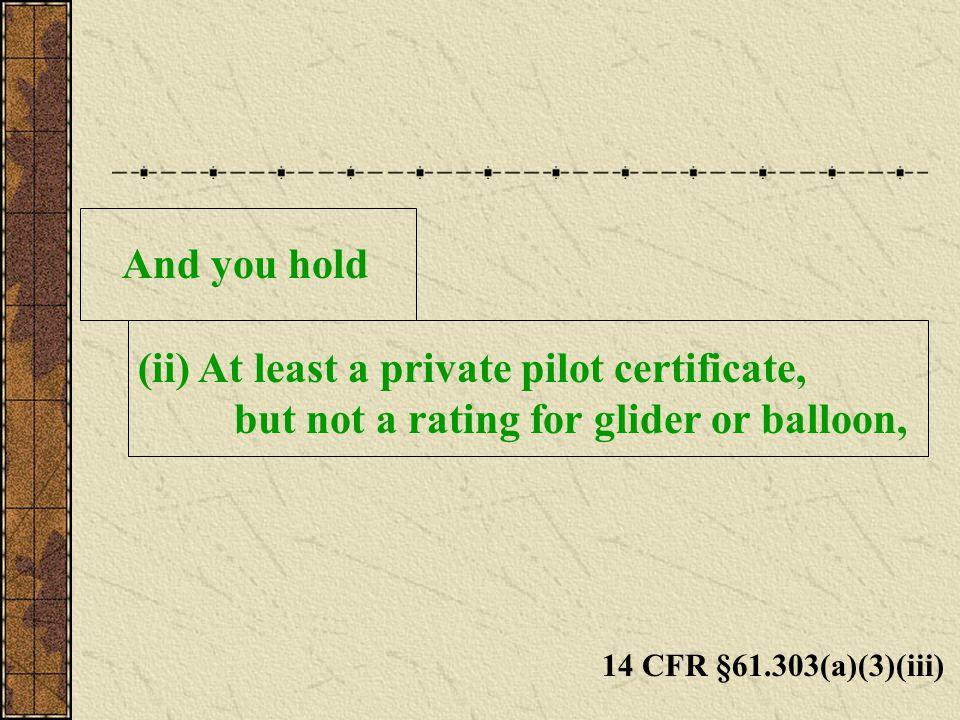 (ii) At least a private pilot certificate,