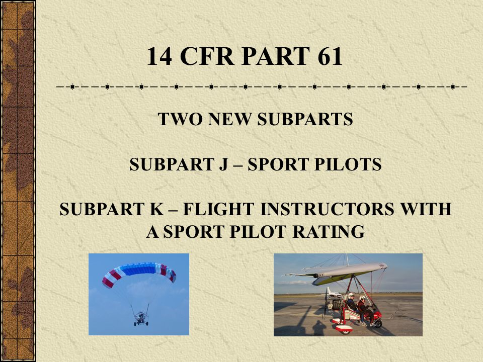 SUBPART J – SPORT PILOTS SUBPART K – FLIGHT INSTRUCTORS WITH