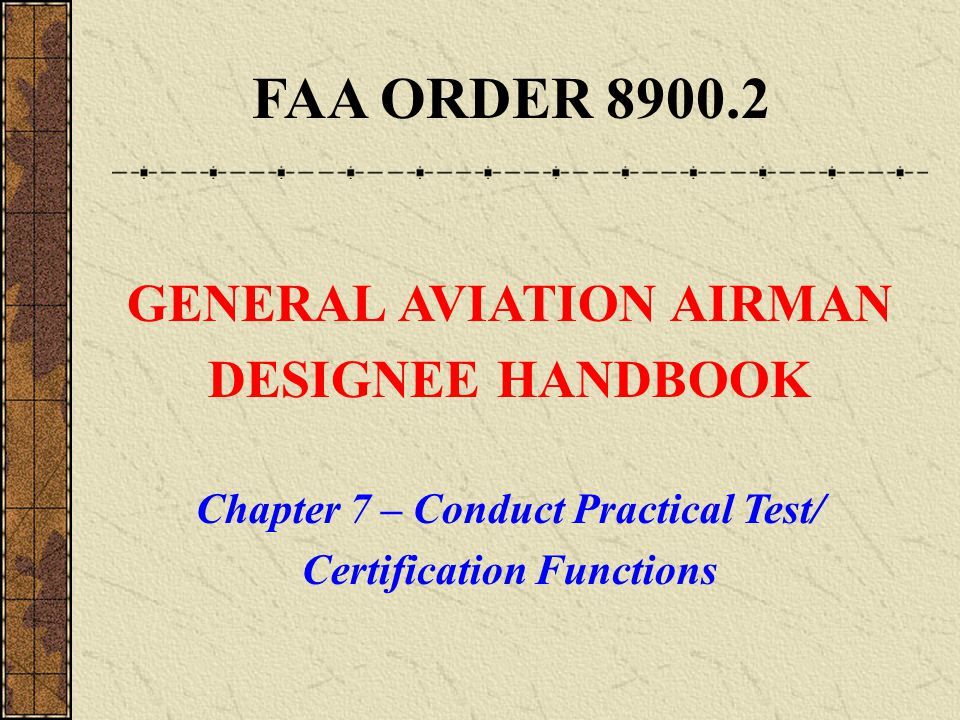 FAA ORDER GENERAL AVIATION AIRMAN DESIGNEE HANDBOOK