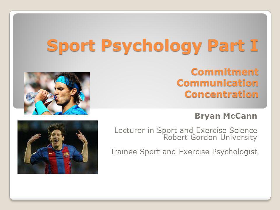 Sport Psychology Part I Commitment Communication Concentration