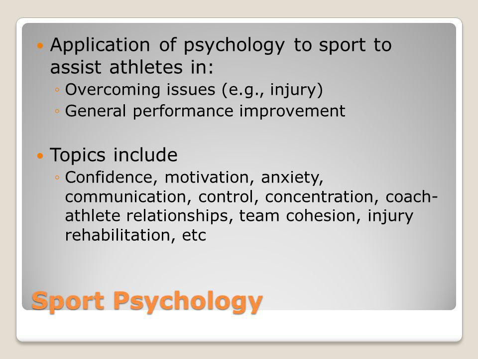 Application of psychology to sport to assist athletes in:
