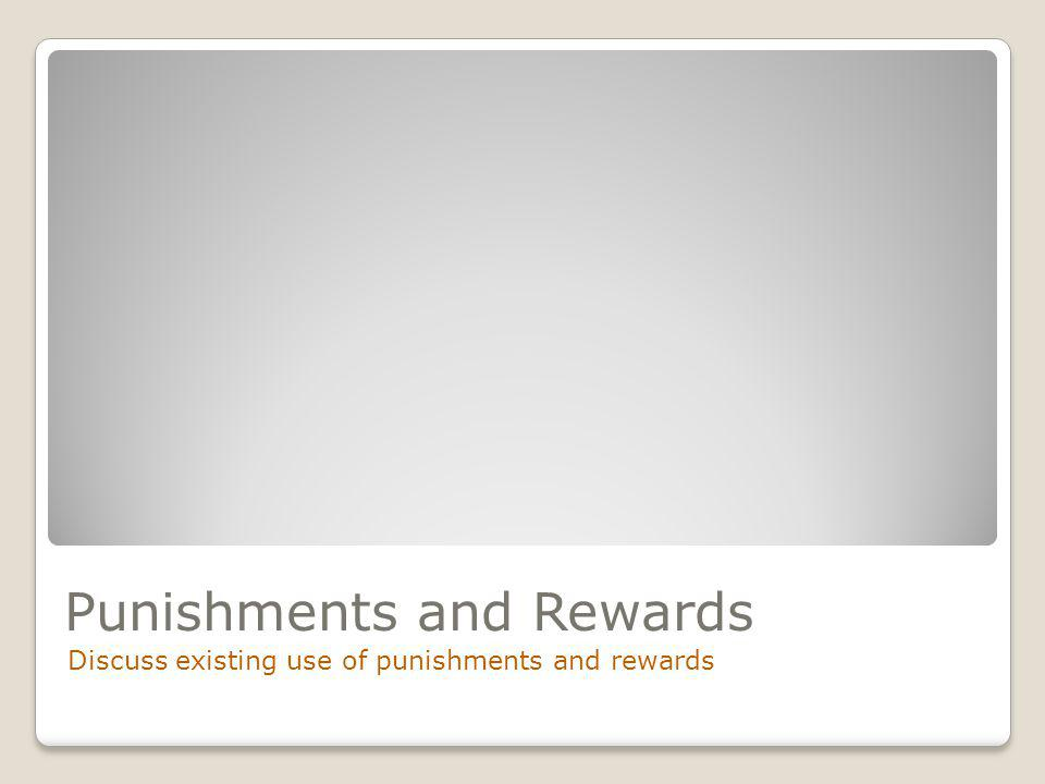 Punishments and Rewards