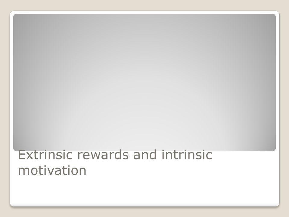 Extrinsic rewards and intrinsic motivation