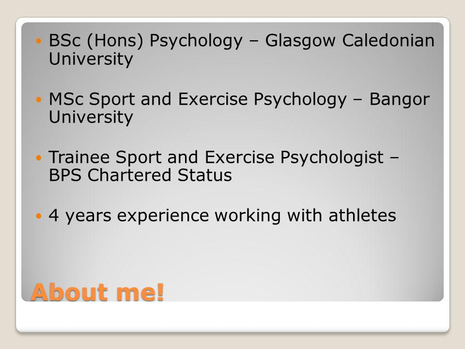 About me! BSc (Hons) Psychology – Glasgow Caledonian University