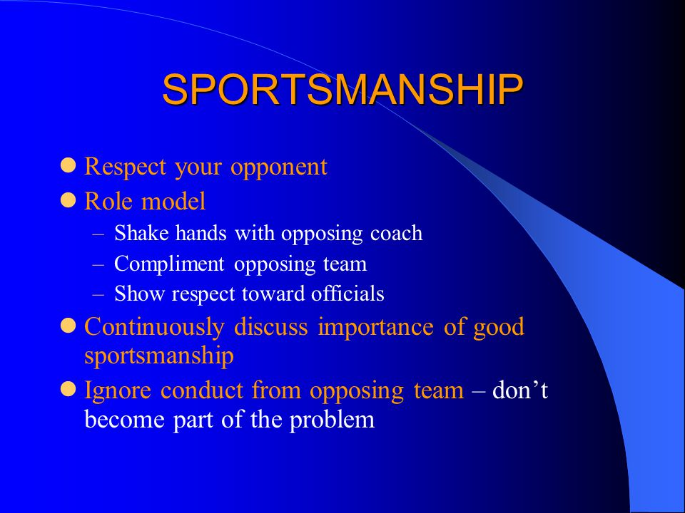 SPORTSMANSHIP Respect your opponent Role model
