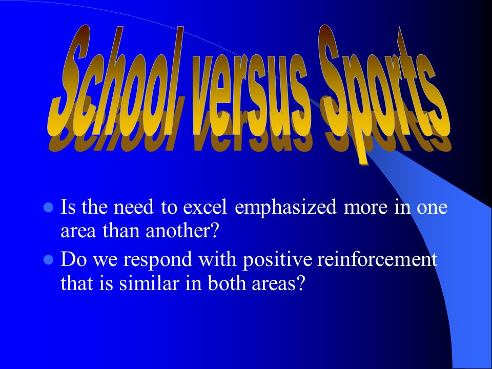 School versus Sports Is the need to excel emphasized more in one area than another