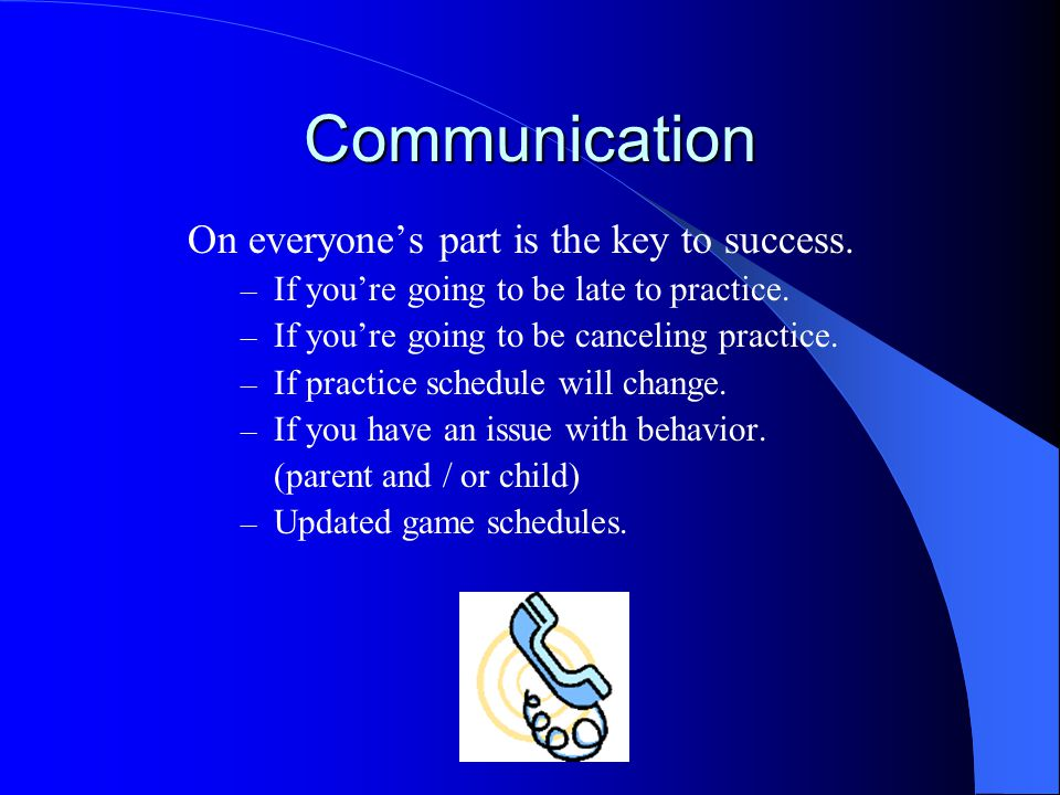 Communication On everyone's part is the key to success.