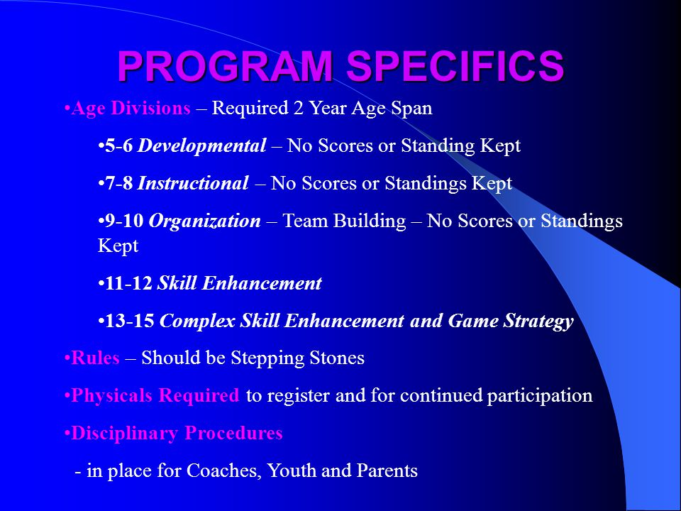 PROGRAM SPECIFICS Age Divisions – Required 2 Year Age Span