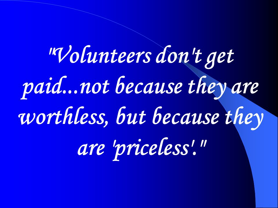 Volunteers don t get paid
