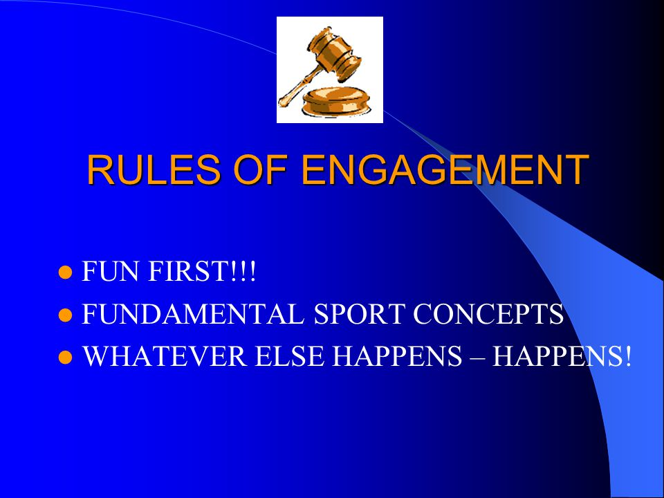 RULES OF ENGAGEMENT FUN FIRST!!! FUNDAMENTAL SPORT CONCEPTS