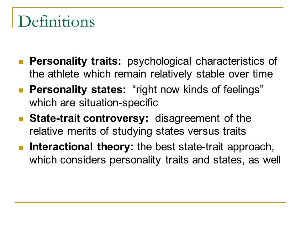 Definitions Personality traits: psychological characteristics of the athlete which remain relatively stable over time.
