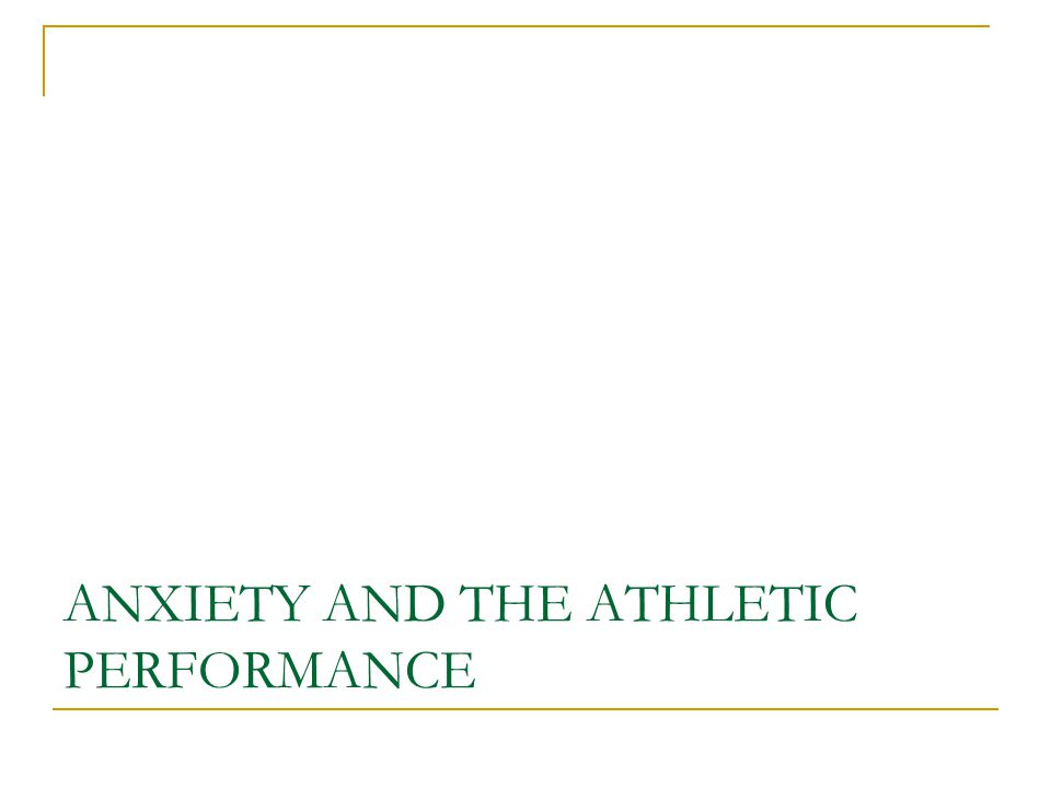 ANXIETY AND THE ATHLETIC PERFORMANCE