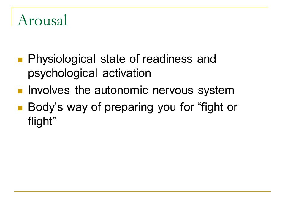 Arousal Physiological state of readiness and psychological activation