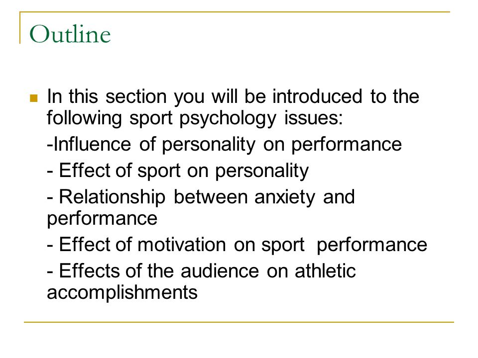 Outline In this section you will be introduced to the following sport psychology issues: -Influence of personality on performance.