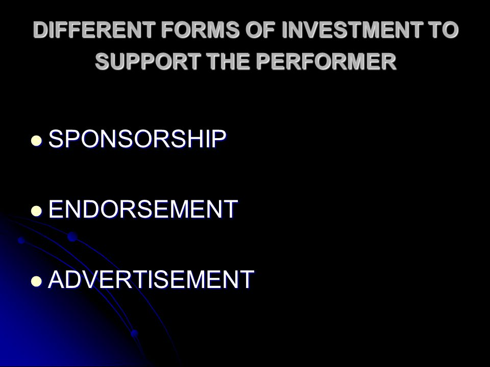 DIFFERENT FORMS OF INVESTMENT TO SUPPORT THE PERFORMER