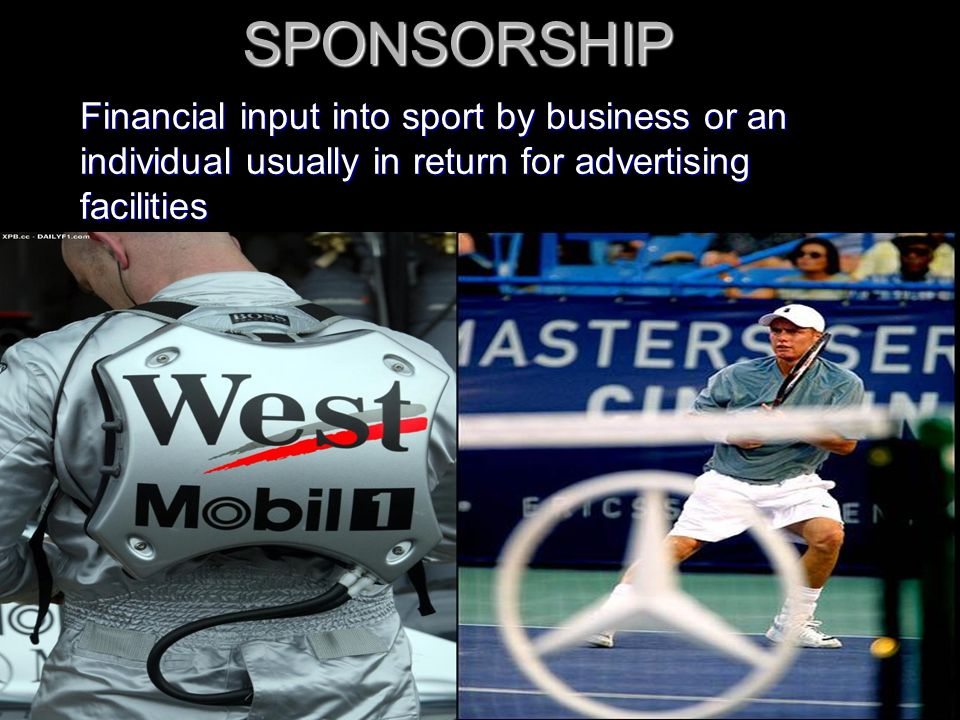 SPONSORSHIP Financial input into sport by business or an individual usually in return for advertising facilities.