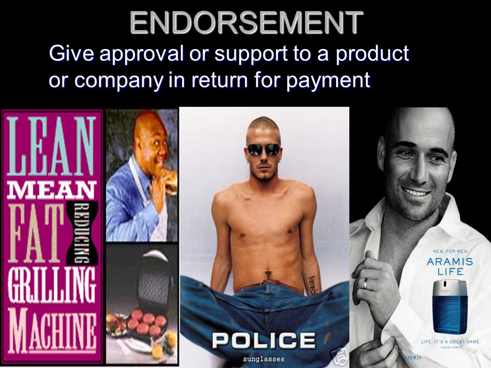 ENDORSEMENT Give approval or support to a product or company in return for payment