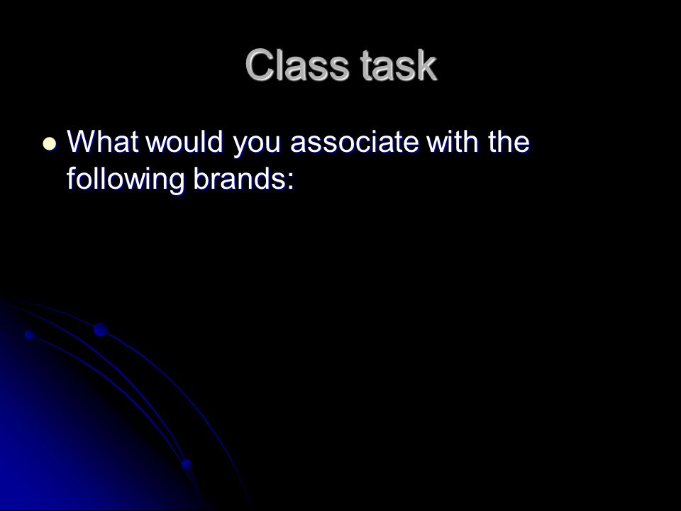 Class task What would you associate with the following brands:
