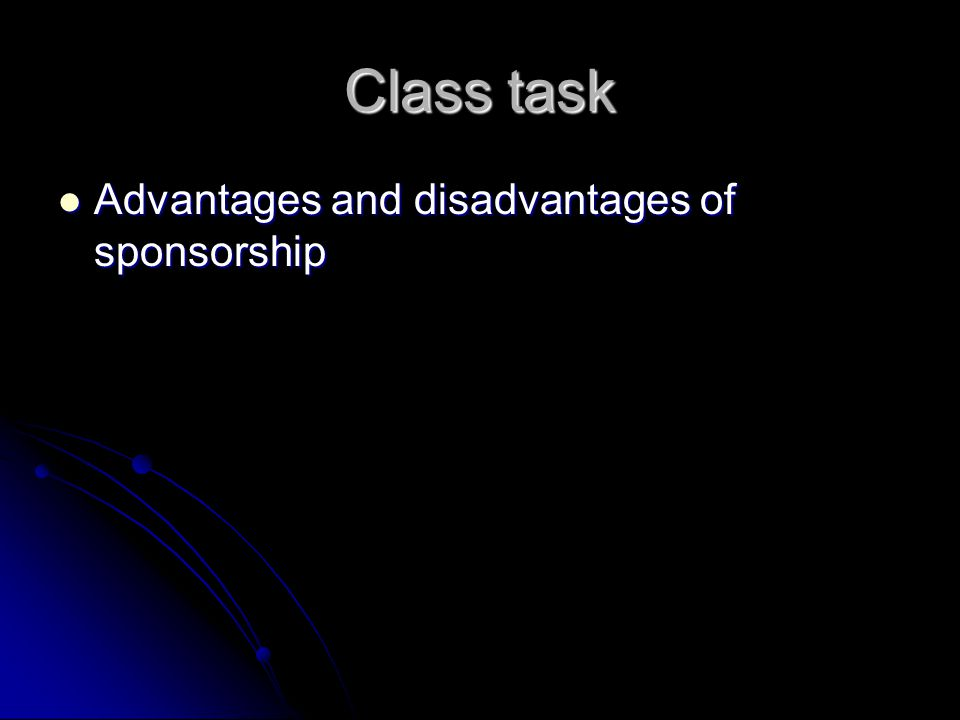 Class task Advantages and disadvantages of sponsorship
