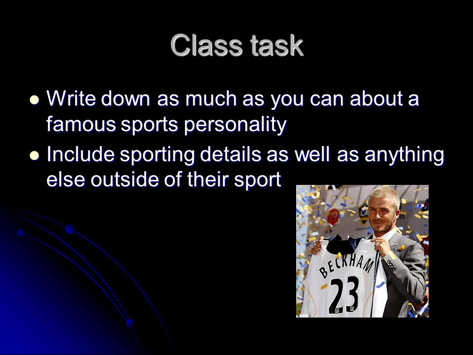 Class task Write down as much as you can about a famous sports personality.
