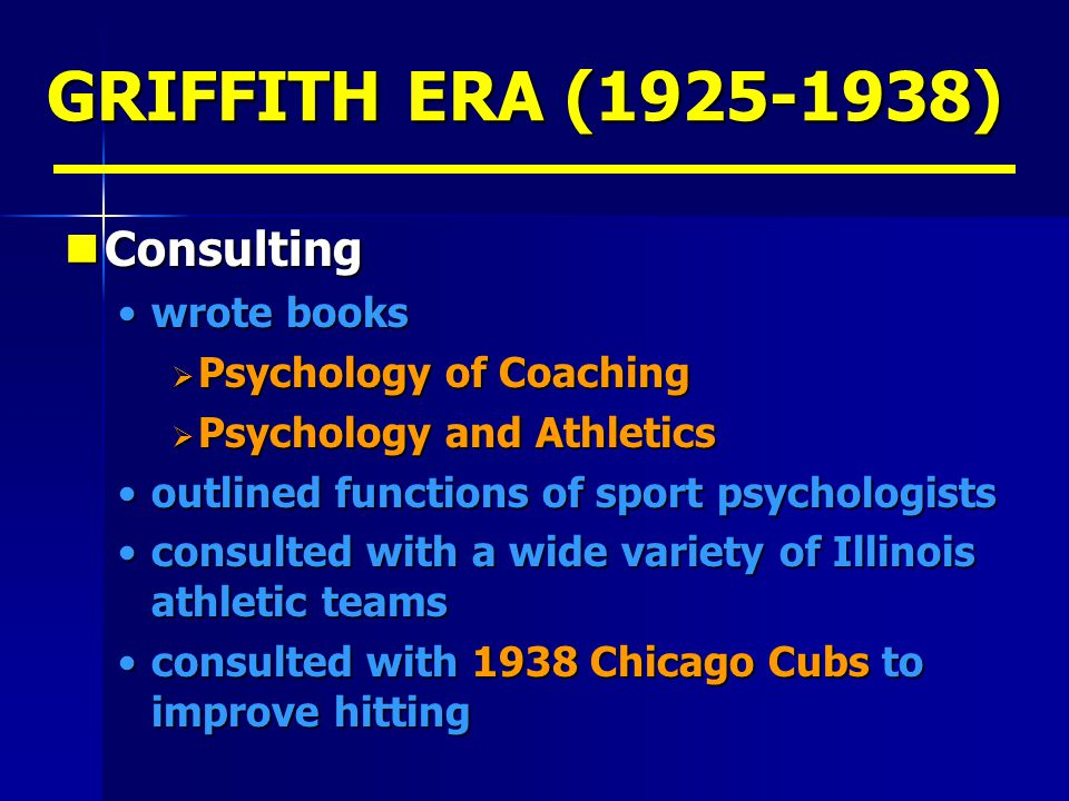GRIFFITH ERA (1925-1938) Consulting wrote books Psychology of Coaching