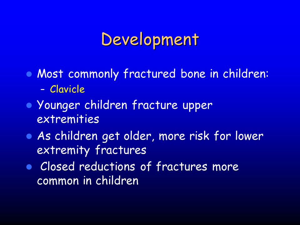 Development Most commonly fractured bone in children: