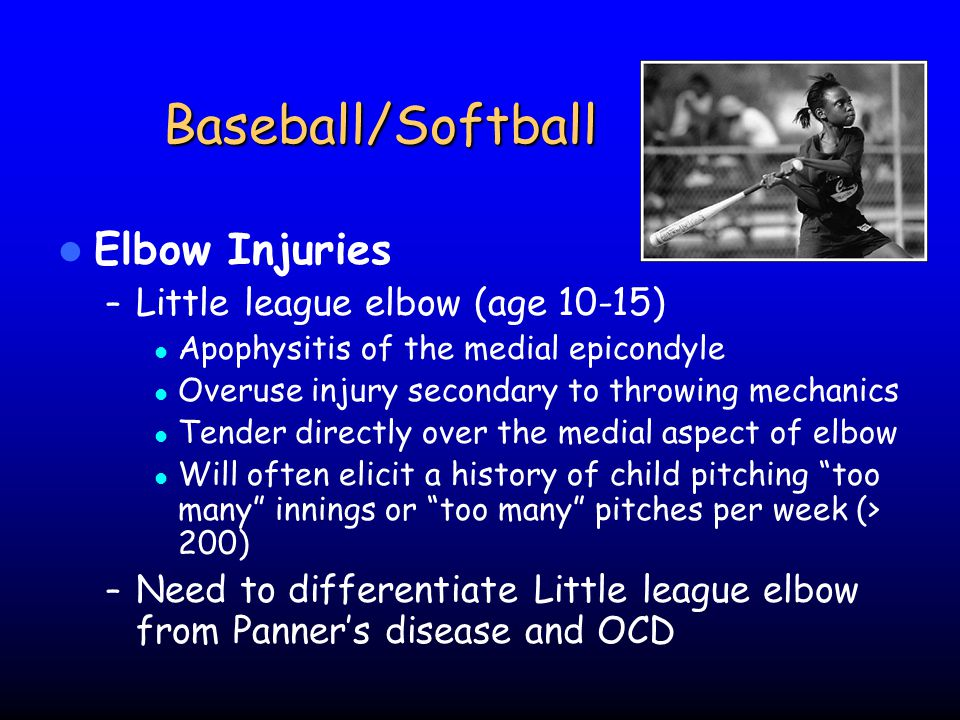 Baseball/Softball Elbow Injuries Little league elbow (age 10-15)