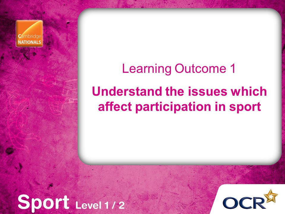 Understand the issues which affect participation in sport