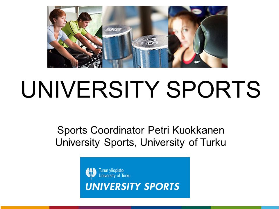 UNIVERSITY SPORTS Sports Coordinator Petri Kuokkanen University Sports, University of Turku