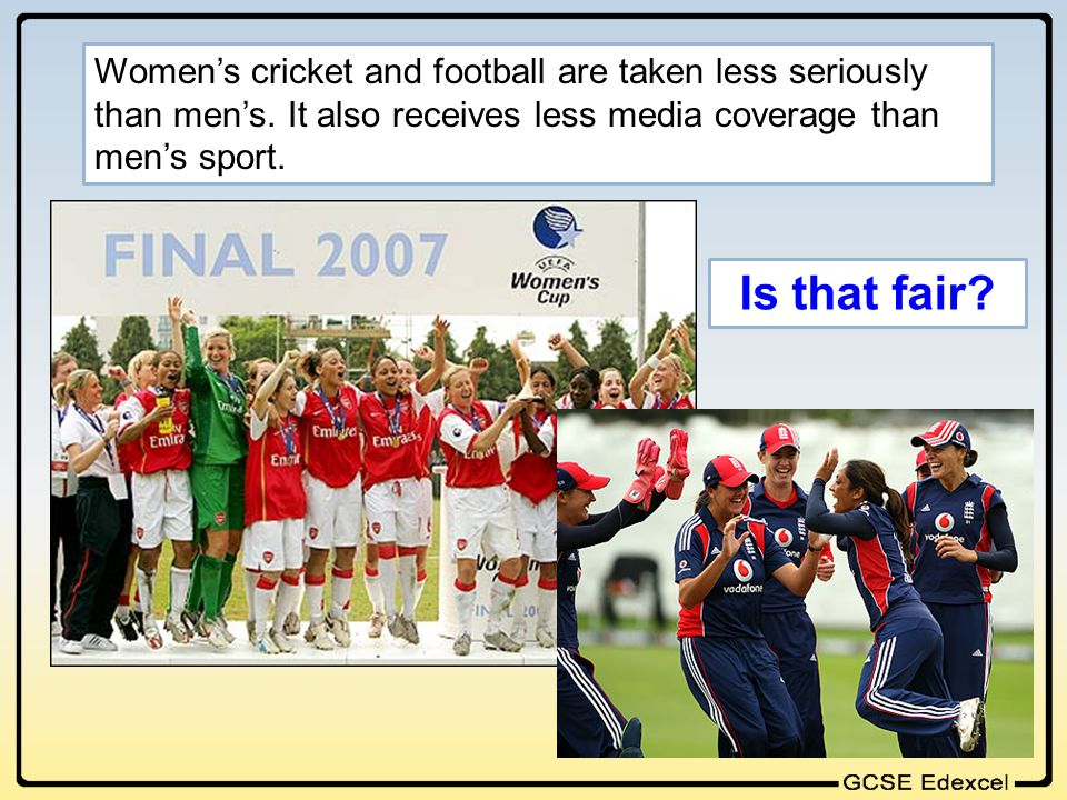 Women's cricket and football are taken less seriously than men's