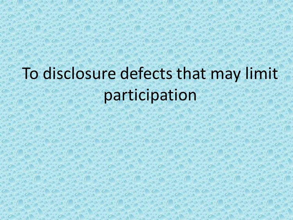 To disclosure defects that may limit participation