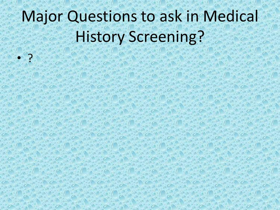 Major Questions to ask in Medical History Screening