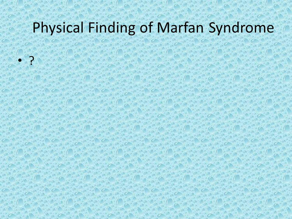 Physical Finding of Marfan Syndrome