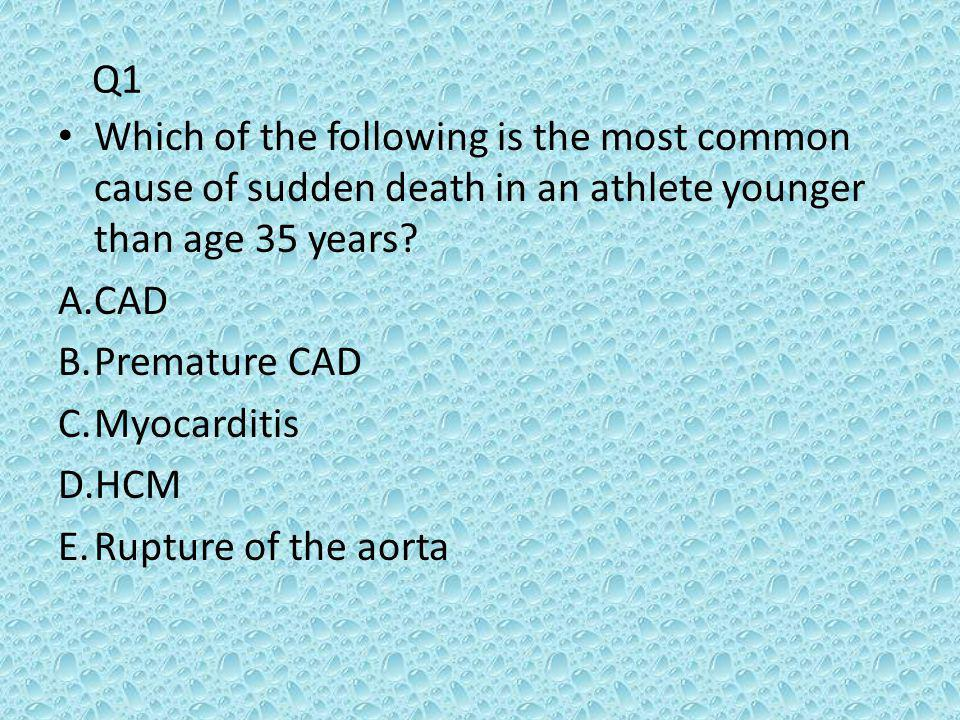 Q1 Which of the following is the most common cause of sudden death in an athlete younger than age 35 years