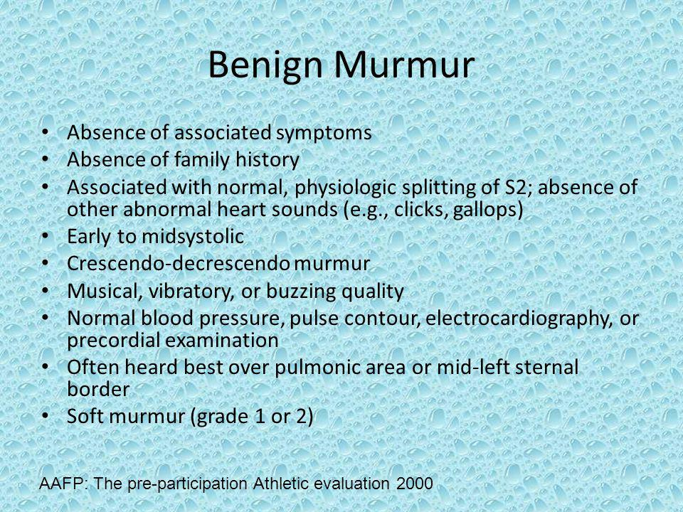 Benign Murmur Absence of associated symptoms Absence of family history