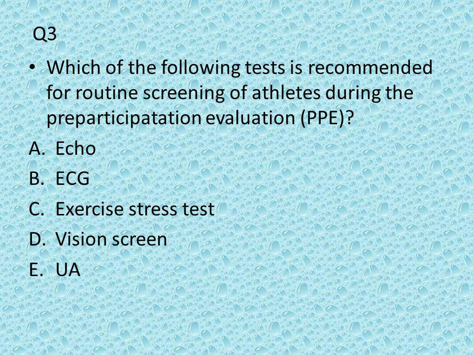 Q3 Which of the following tests is recommended for routine screening of athletes during the preparticipatation evaluation (PPE)