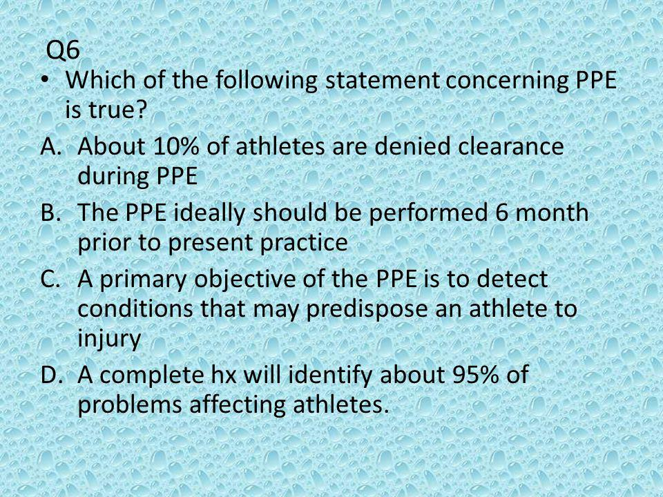 Q6 Which of the following statement concerning PPE is true