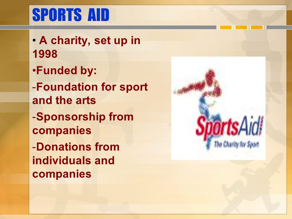 SPORTS AID A charity, set up in 1998 Funded by: