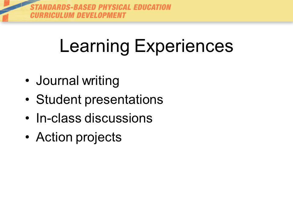 Learning Experiences Journal writing Student presentations