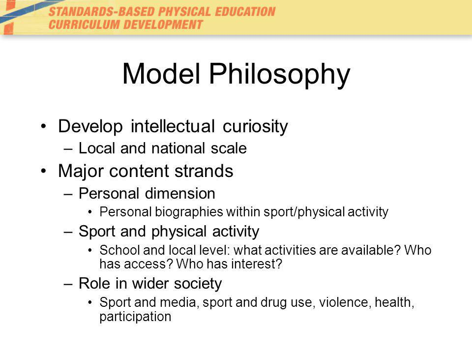 Model Philosophy Develop intellectual curiosity Major content strands