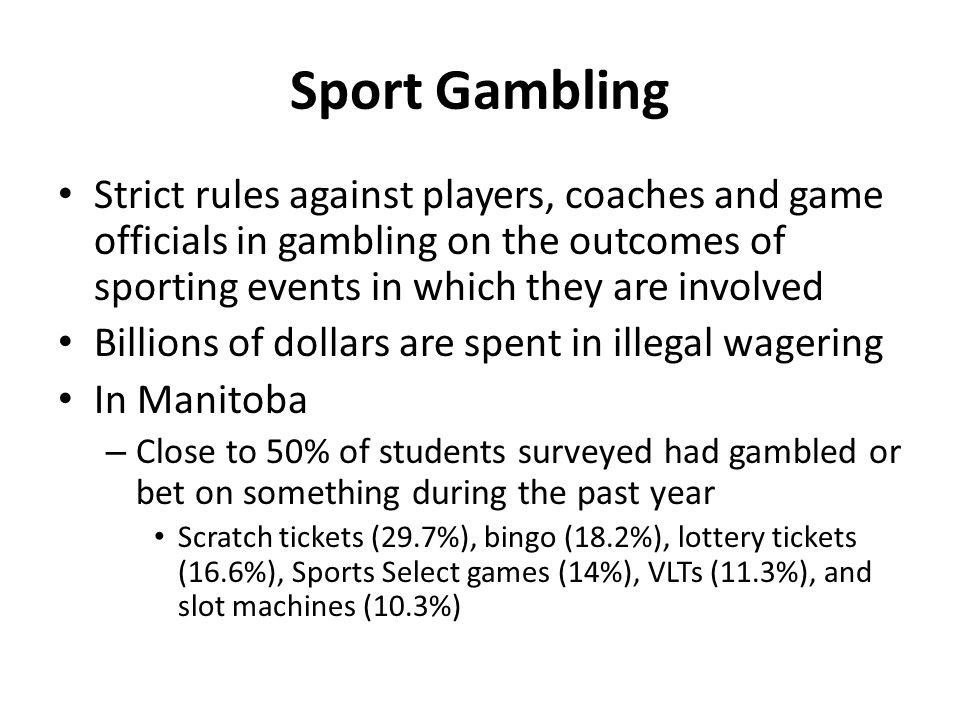 Sport Gambling Strict rules against players, coaches and game officials in gambling on the outcomes of sporting events in which they are involved.