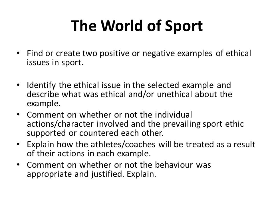 The World of Sport Find or create two positive or negative examples of ethical issues in sport.