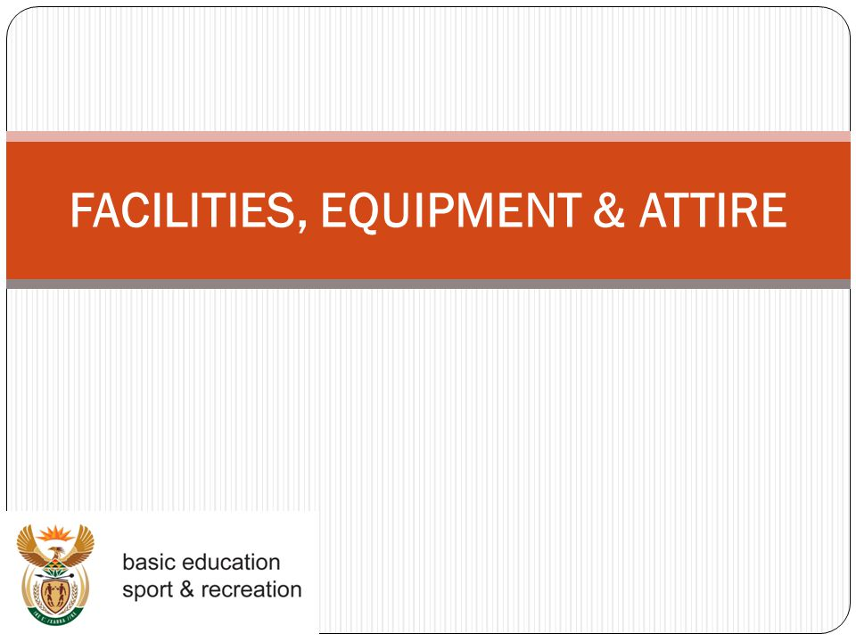 FACILITIES, EQUIPMENT & ATTIRE