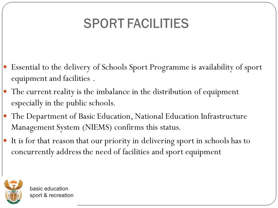 SPORT FACILITIES Essential to the delivery of Schools Sport Programme is availability of sport equipment and facilities .