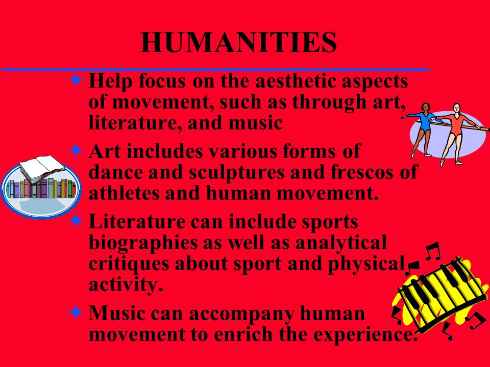 HUMANITIES Help focus on the aesthetic aspects of movement, such as through art, literature, and music.